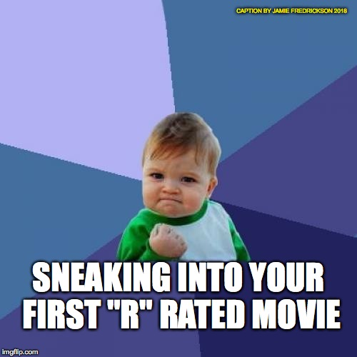 "Success Kid Meme | SNEAKING INTO YOUR FIRST ""R"" RATED MOVIE CAPTION BY JAMIE FREDRICKSON 2018 