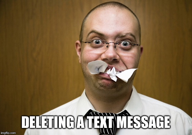 DELETING A TEXT MESSAGE | made w/ Imgflip meme maker
