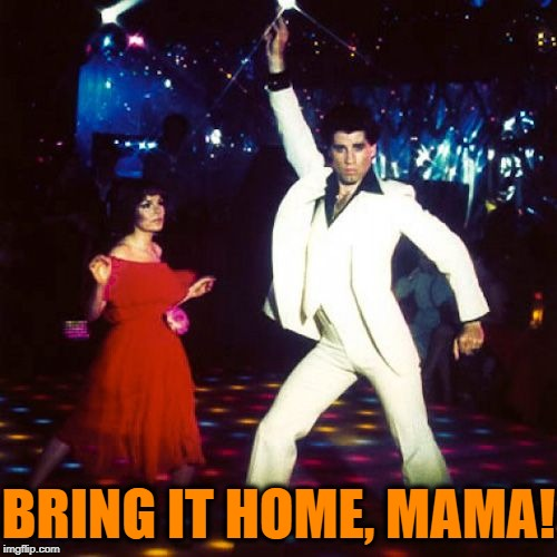 BRING IT HOME, MAMA! | made w/ Imgflip meme maker