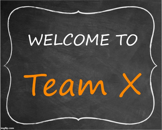 Team sign submission |  WELCOME TO; Team X | image tagged in chalkboard | made w/ Imgflip meme maker