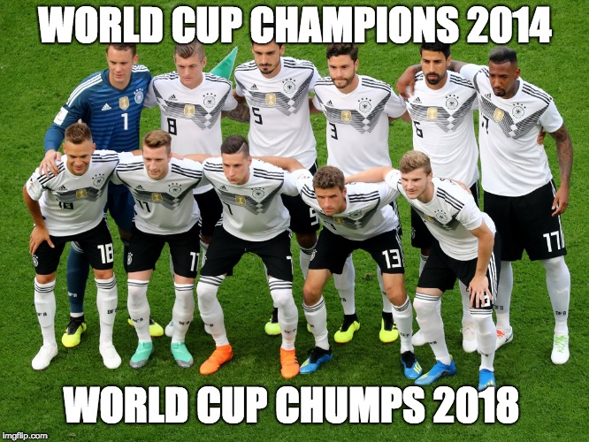 WORLD CUP CHAMPIONS 2014 WORLD CUP CHUMPS 2018 | image tagged in group fail 2018 | made w/ Imgflip meme maker
