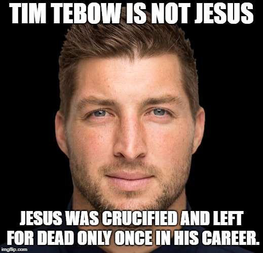 Tebow Is Not Jesus | TIM TEBOW IS NOT JESUS JESUS WAS CRUCIFIED AND LEFT FOR DEAD ONLY ONCE IN HIS CAREER. | image tagged in tebow,jesus,baseball | made w/ Imgflip meme maker