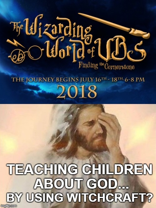 If my church had this as their VBS program I'd consider finding another church... | TEACHING CHILDREN ABOUT GOD... BY USING WITCHCRAFT? | image tagged in jesus facepalm,harry potter,witchcraft,vacation bible school,vbs,memes | made w/ Imgflip meme maker