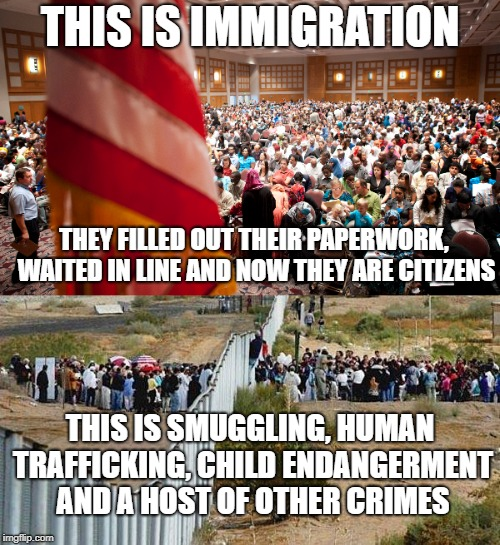 Still waiting for the regressive left to answer why US citizens should be punished for obeying the law, but criminals shouldn't. |  THIS IS IMMIGRATION; THEY FILLED OUT THEIR PAPERWORK, WAITED IN LINE AND NOW THEY ARE CITIZENS; THIS IS SMUGGLING, HUMAN TRAFFICKING, CHILD ENDANGERMENT AND A HOST OF OTHER CRIMES | image tagged in regressive left,libtard,illegal immigration,criminal aliens | made w/ Imgflip meme maker