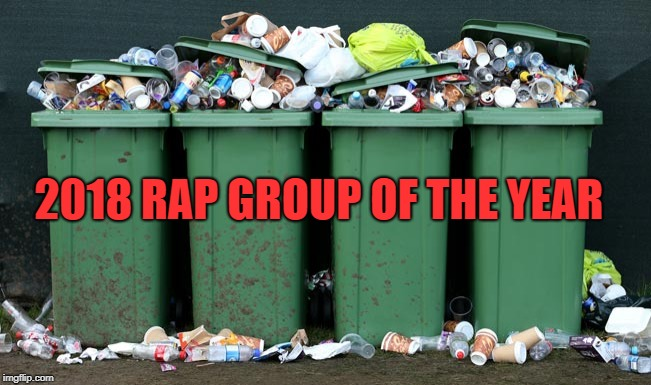 Modern Hip Hop | 2018 RAP GROUP OF THE YEAR | image tagged in mumble rap,pill popper music,garbage rap | made w/ Imgflip meme maker
