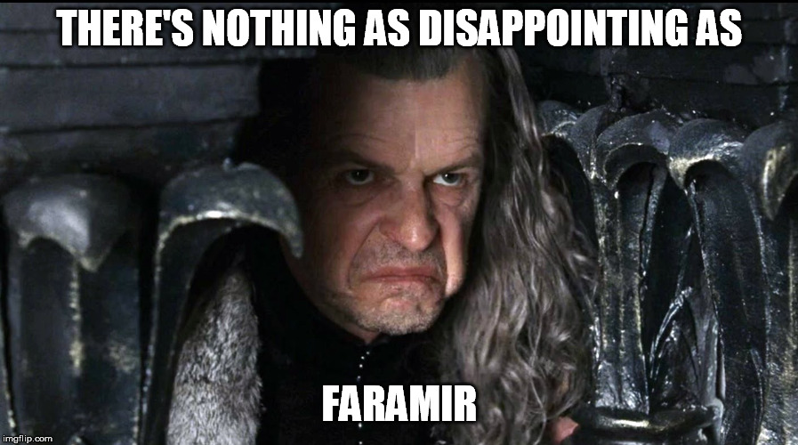 THERE'S NOTHING AS DISAPPOINTING AS FARAMIR | made w/ Imgflip meme maker