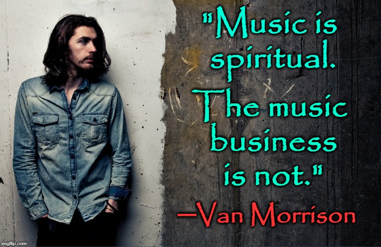 "The Moondance Versus Brown-Eyed Girl | ""Music is spiritual. The music business is not."" ─Van Morrison 
