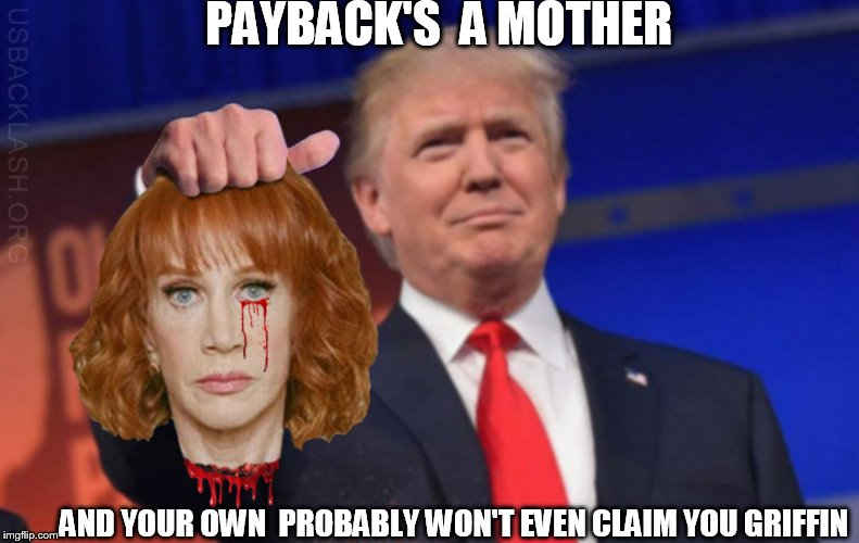 PAYBACK'S  A MOTHER AND YOUR OWN  PROBABLY WON'T EVEN CLAIM YOU GRIFFIN | made w/ Imgflip meme maker