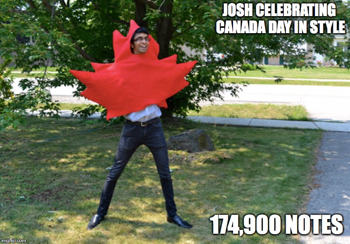 Josh Macdeo Canada Day | JOSH CELEBRATING CANADA DAY IN STYLE 174,900 NOTES | image tagged in josh macedo,canada day,memes | made w/ Imgflip meme maker
