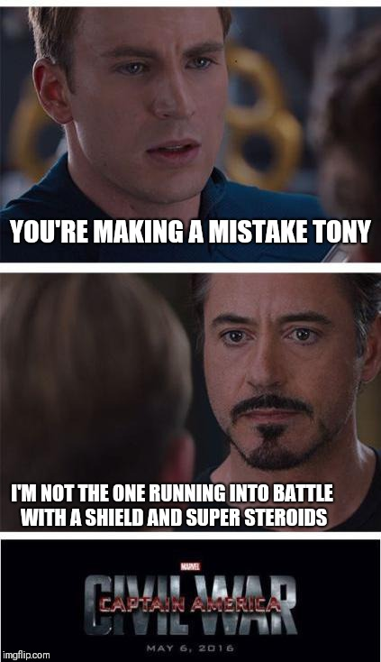 Marvel Civil War 1 Meme | YOU'RE MAKING A MISTAKE TONY I'M NOT THE ONE RUNNING INTO BATTLE WITH A SHIELD AND SUPER STEROIDS | image tagged in memes,marvel civil war 1 | made w/ Imgflip meme maker