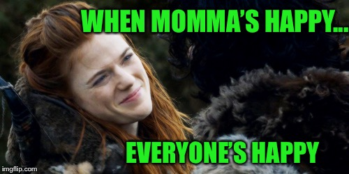 WHEN MOMMA'S HAPPY... EVERYONE'S HAPPY | made w/ Imgflip meme maker