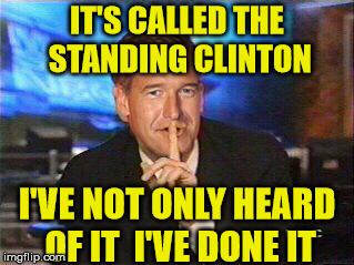 IT'S CALLED THE STANDING CLINTON I'VE NOT ONLY HEARD OF IT  I'VE DONE IT | made w/ Imgflip meme maker