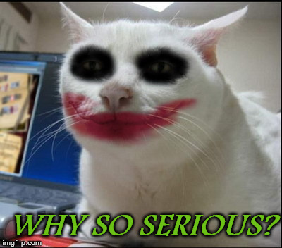 WHY SO SERIOUS? | made w/ Imgflip meme maker