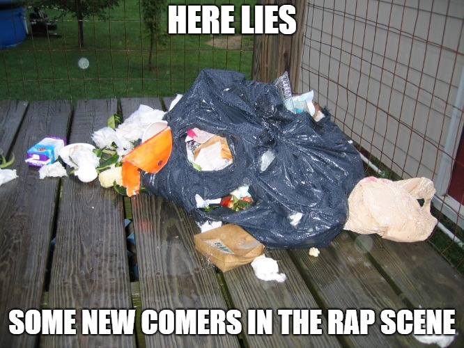 HERE LIES SOME NEW COMERS IN THE RAP SCENE | made w/ Imgflip meme maker