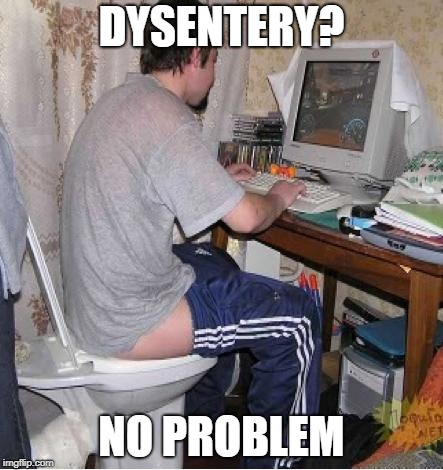 Toilet Computer | DYSENTERY? NO PROBLEM | image tagged in toilet computer | made w/ Imgflip meme maker