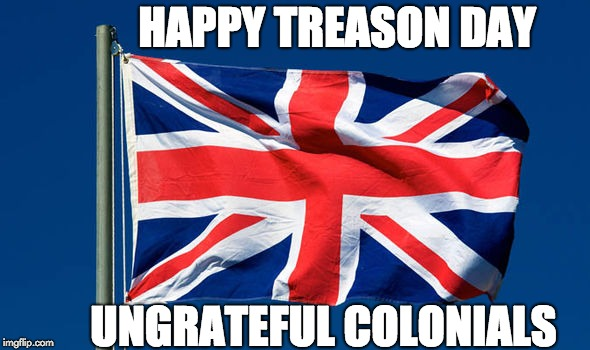 HAPPY TREASON DAY UNGRATEFUL COLONIALS | image tagged in union jack | made w/ Imgflip meme maker