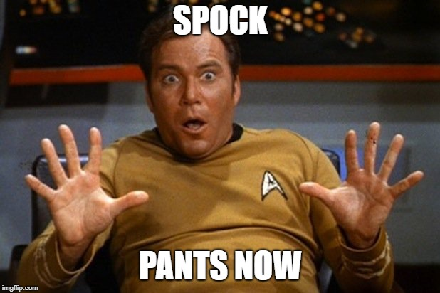 shatner | SPOCK PANTS NOW | image tagged in shatner | made w/ Imgflip meme maker