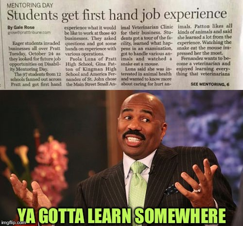 Lucky students. | YA GOTTA LEARN SOMEWHERE | image tagged in first,hand,firsthand,job,memes,funny | made w/ Imgflip meme maker