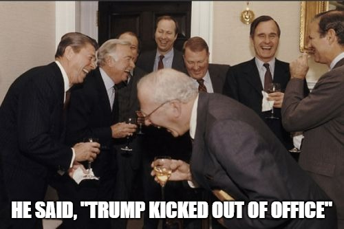 "Laughing Men In Suits Meme | HE SAID, ""TRUMP KICKED OUT OF OFFICE"" 