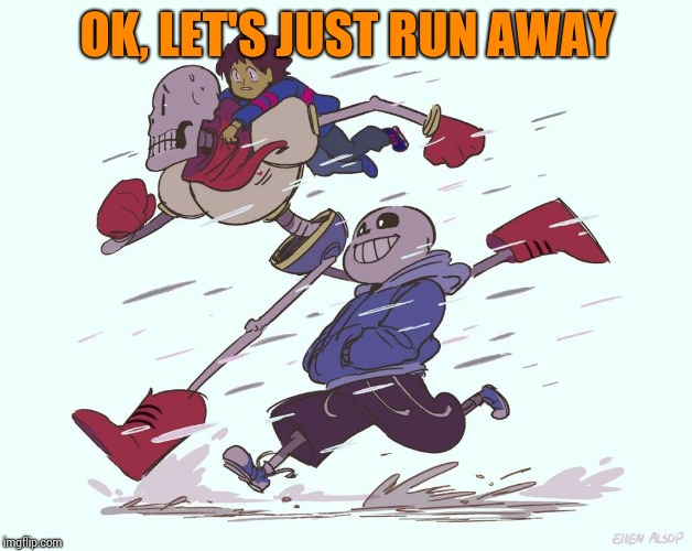 OK, LET'S JUST RUN AWAY | made w/ Imgflip meme maker
