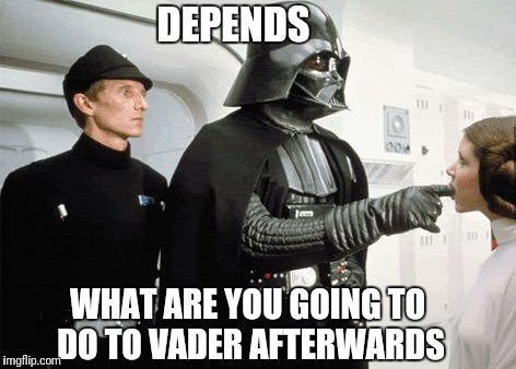 DEPENDS WHAT ARE YOU GOING TO DO TO VADER AFTERWARDS | made w/ Imgflip meme maker