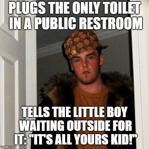 "We've All Been The Kid | PLUGS THE ONLY TOILET IN A PUBLIC RESTROOM TELLS THE LITTLE BOY WAITING OUTSIDE FOR IT: ""IT'S ALL YOURS KID!"" 