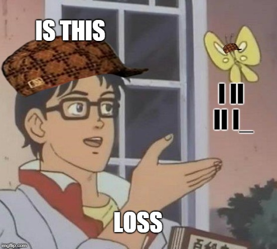 Is This A Pigeon Meme | IS THIS I II II I_ LOSS | image tagged in memes,is this a pigeon,scumbag | made w/ Imgflip meme maker