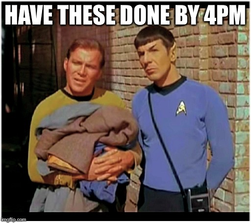 Cool Bullshit kirk n spock | HAVE THESE DONE BY 4PM | image tagged in cool bullshit kirk n spock | made w/ Imgflip meme maker