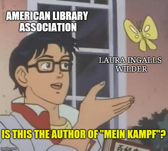 "Is This A Pigeon Meme | AMERICAN LIBRARY ASSOCIATION LAURA INGALLS WILDER IS THIS THE AUTHOR OF ""MEIN KAMPF""? 