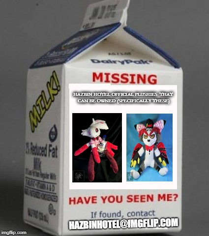 dRINK THE MILK AND MAKE THE MERCH I WANT..Please X3 | HAZBIN HOTEL OFFICIAL PLUSHIES THAT CAN BE OWNED(SPECIFICALLY THESE) HAZBINHOTEL@IMGFLIP.COM | image tagged in milk carton,hazbin hotel,angel,husk,funny,memes | made w/ Imgflip meme maker
