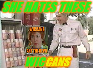 Oh Mama (A Phantasmemegoric request) | SHE HATES THESE WICCANS CANS | image tagged in he hates these,memes,waterboy mom,waterboy kathy bates devil,personal challenge | made w/ Imgflip meme maker