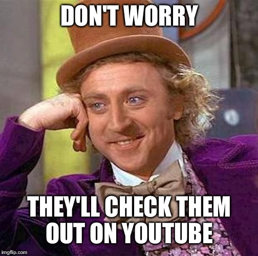 Creepy Condescending Wonka Meme | DON'T WORRY THEY'LL CHECK THEM OUT ON YOUTUBE | image tagged in memes,creepy condescending wonka | made w/ Imgflip meme maker