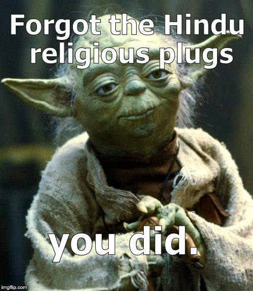 Star Wars Yoda Meme | Forgot the Hindu religious plugs you did. | image tagged in memes,star wars yoda | made w/ Imgflip meme maker