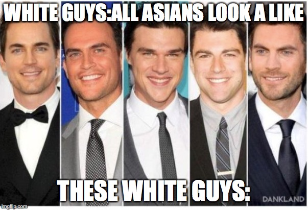The look a likes | WHITE GUYS:ALL ASIANS LOOK A LIKE THESE WHITE GUYS: | image tagged in memes,funny,funny memes,too funny,white people,asians | made w/ Imgflip meme maker