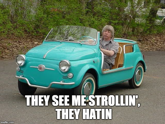 THEY SEE ME STROLLIN', THEY HATIN | image tagged in back in my day | made w/ Imgflip meme maker