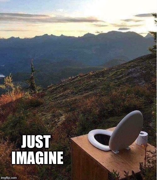 Breathtaking | JUST IMAGINE | image tagged in toilet,mountains,nature,outdoors,poop,beautiful | made w/ Imgflip meme maker