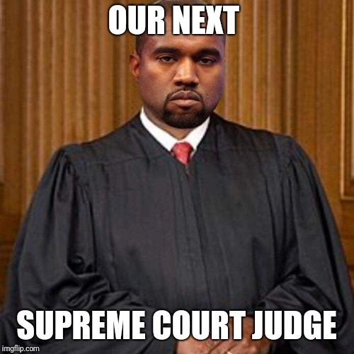 It's time to pay back those people who love you Don | OUR NEXT SUPREME COURT JUDGE | image tagged in sc justice west,scotus,political meme,funny,funny memes | made w/ Imgflip meme maker