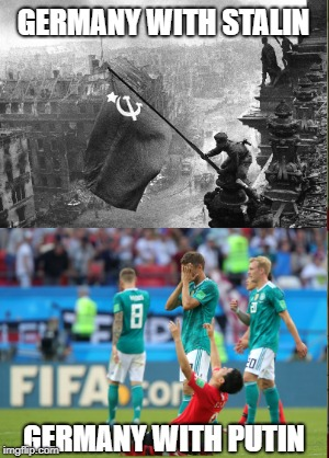 GERMANY WITH STALIN GERMANY WITH PUTIN | image tagged in germany,world cup,2018,stalin,putin,russia | made w/ Imgflip meme maker