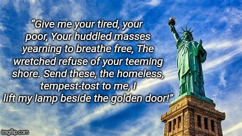 Liberty | . | image tagged in statue of liberty,liberty,illegal immigration,immigrants | made w/ Imgflip meme maker