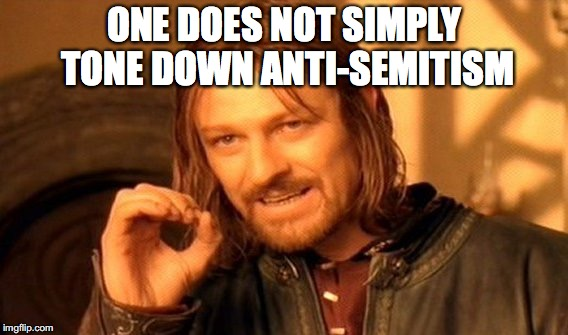 One Does Not Simply Meme | ONE DOES NOT SIMPLY TONE DOWN ANTI-SEMITISM | image tagged in memes,one does not simply | made w/ Imgflip meme maker
