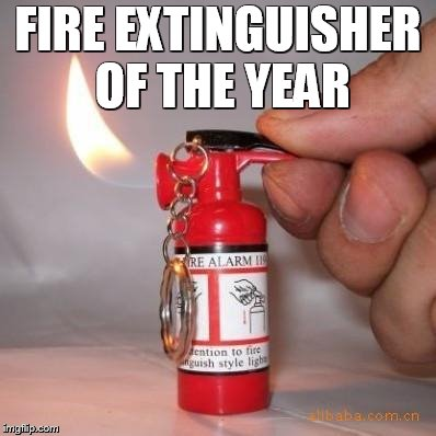 FIRE EXTINGUISHER OF THE YEAR | image tagged in fire | made w/ Imgflip meme maker
