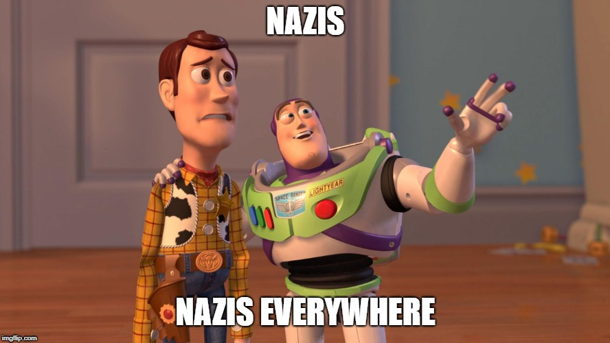 Woody and Buzz Lightyear Everywhere Widescreen | NAZIS NAZIS EVERYWHERE | image tagged in woody and buzz lightyear everywhere widescreen | made w/ Imgflip meme maker