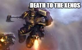 DEATH TO THE XENOS | made w/ Imgflip meme maker