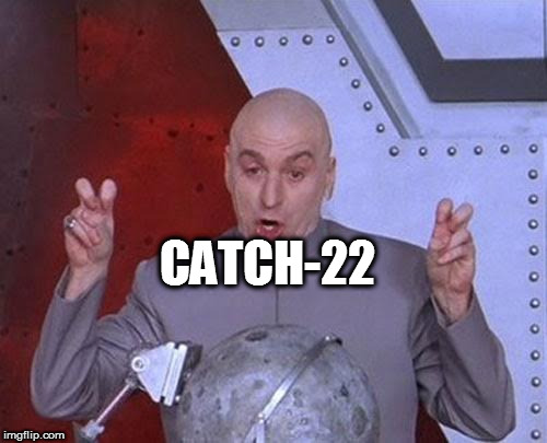 Dr Evil Laser Meme | CATCH-22 | image tagged in memes,dr evil laser | made w/ Imgflip meme maker