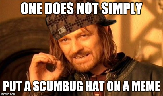 One Does Not Simply Meme | ONE DOES NOT SIMPLY PUT A SCUMBUG HAT ON A MEME | image tagged in memes,one does not simply,scumbag | made w/ Imgflip meme maker