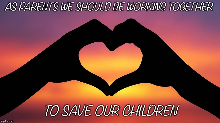 heart hands | AS PARENTS WE SHOULD BE WORKING TOGETHER TO SAVE OUR CHILDREN | image tagged in heart hands | made w/ Imgflip meme maker