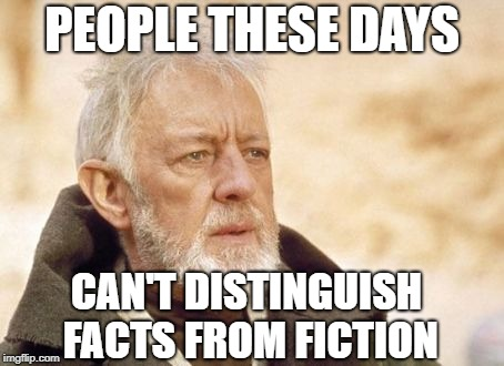 Obi Wan Kenobi Meme | PEOPLE THESE DAYS CAN'T DISTINGUISH FACTS FROM FICTION | image tagged in memes,obi wan kenobi | made w/ Imgflip meme maker