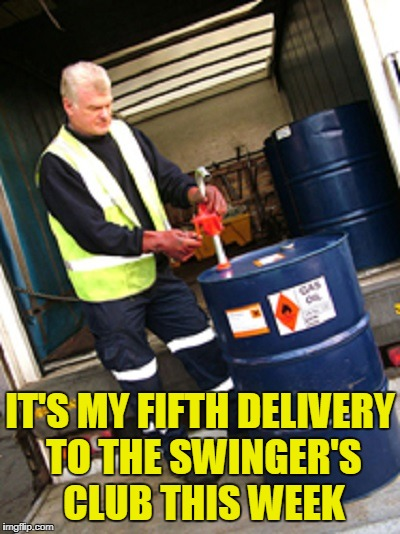 IT'S MY FIFTH DELIVERY TO THE SWINGER'S CLUB THIS WEEK | made w/ Imgflip meme maker