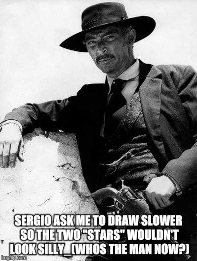 "SERGIO ASK ME TO DRAW SLOWER SO THE TWO ""STARS"" WOULDN'T LOOK SILLY_(WHOS THE MAN NOW?) 