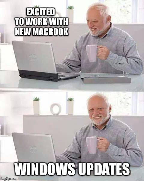 Office Life | EXCITED TO WORK WITH NEW MACBOOK WINDOWS UPDATES | image tagged in memes,hide the pain harold,apple,windows,laptop,tech support | made w/ Imgflip meme maker